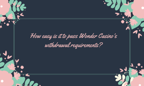 How easy is it to pass Wonder Casino's withdrawal requirements?