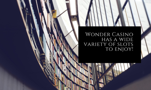 Wonder Casino has a wide variety of slots to enjoy!