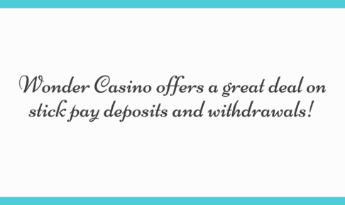 Wonder Casino offers a great deal on stick pay deposits and withdrawals!