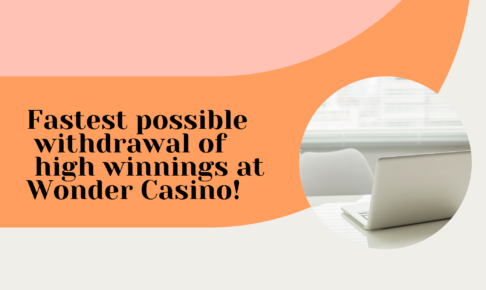 Fastest possible withdrawal of high winnings at Wonder Casino!