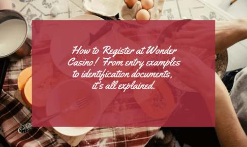 How to Register at Wonder Casino! From entry examples to identification documents, it's all explained.